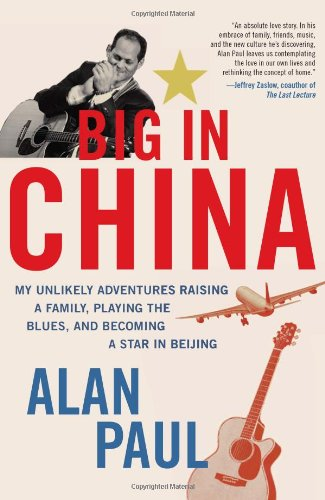 0061993158 : Big in China: My Unlikely Adventures Raising a Family, Playing the Blues, and Becoming a Star in Beijing