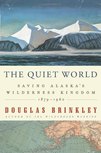0062005960 : The Quiet World: Saving Alaska's Wilderness Kingdom, 1879-1960