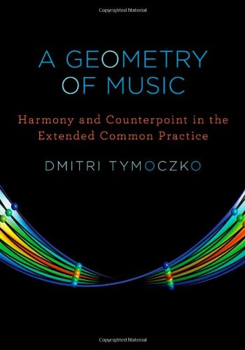 0195336674 : A Geometry of Music: Harmony and Counterpoint in the Extended Common Practice (Oxford Studies in Music Theory)