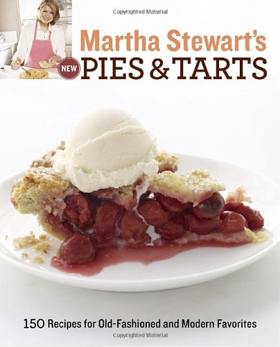 0307405095 : Martha Stewart's New Pies and Tarts: 150 Recipes for Old-Fashioned and Modern Favorites