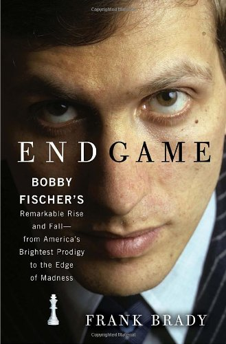 0307463907 : Endgame: Bobby Fischer's Remarkable Rise and Fall - from America's Brightest Prodigy to the Edge of Madness
