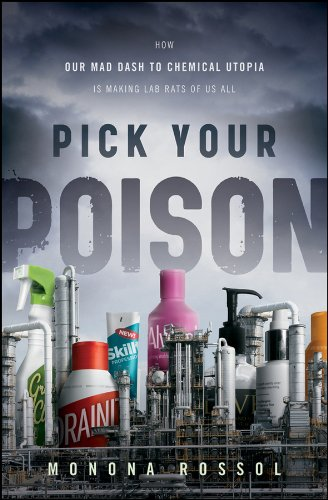 0470550910 : Pick Your Poison: How Our Mad Dash to Chemical Utopia is Making Lab Rats of Us All