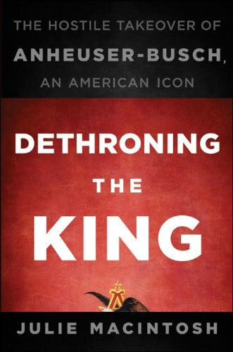 0470592702 : Dethroning the King: The Hostile Takeover of Anheuser-Busch, an American Icon