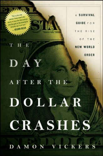 047091033X : The Day After the Dollar Crashes: A Survival Guide for the Rise of the New World Order