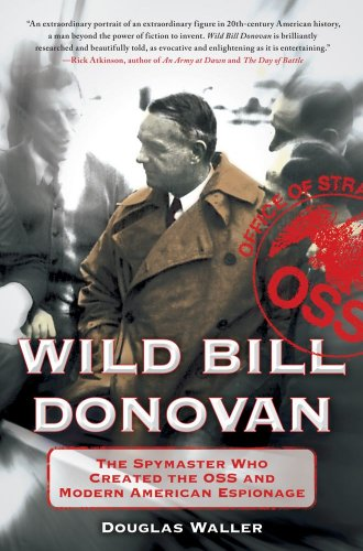 1416567445 : Wild Bill Donovan: The Spymaster Who Created the OSS and Modern American Espionage