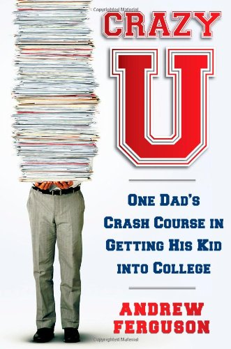 1439101213 : Crazy U: One Dad's Crash Course in Getting His Kid Into College