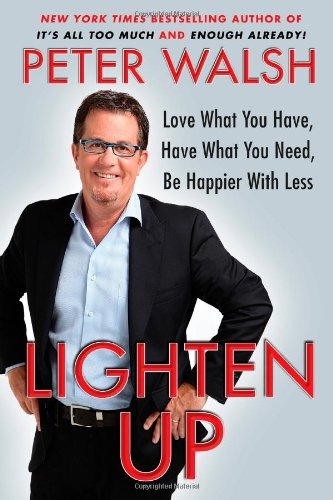 1439155143 : Lighten Up: Love What You Have, Have What You Need, Be Happier with Less