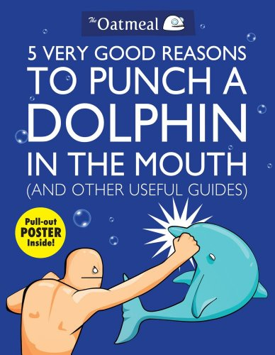 1449401163 : 5 Very Good Reasons to Punch a Dolphin in the Mouth (And Other Useful Guides)