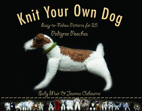 1579128742 : Knit Your Own Dog: Easy-to-Follow Patterns for 25 Pedigree Pooches