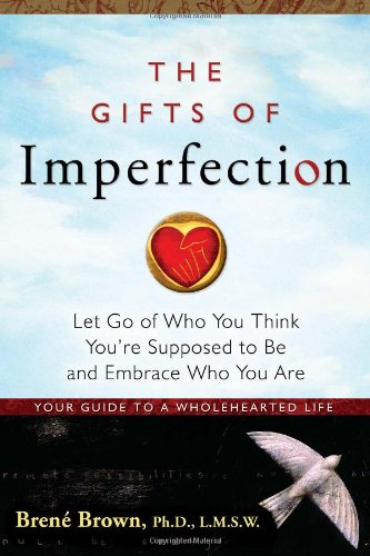 159285849X : The Gifts of Imperfection: Let Go of Who You Think You're Supposed to Be and Embrace Who You Are