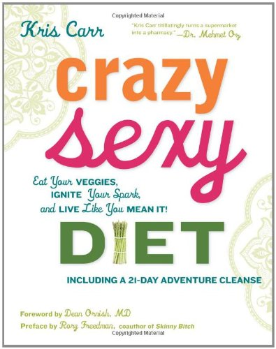 1599218011 : Crazy Sexy Diet: Eat Your Veggies, Ignite Your Spark, and Live Like You Mean It!
